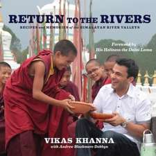 Return to the Rivers: Recipes & Memories of the Himalayan River Valleys