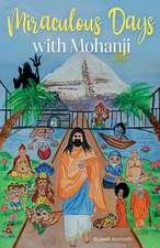 Miraculous Days with Mohanji