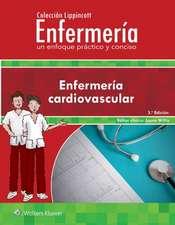 Colección Lippincott Enfermería. Un enfoque práctico y conciso: Enfermería cardiovascular