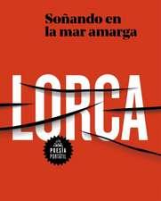 Soñando En La Mar Amarga: Poesía de Lorca / Dreaming in the Bitter Sea