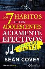 Los 7 Hábitos de Los Adolescentes Altamente Efectivos: La Mejor Guía Práctica Para Que Los Jóvenes Alcancen El Éxito / The 7 Habits of Highly Effectiv