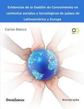Evidencias de La Gestion del Conocimiento En Contextos Sociales y Tecnologicos de Paises de Latinoamerica y Europa
