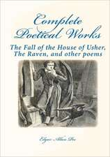 Complete Poetical Works:  The Fall of the House of Usher, the Raven, and Other Poems