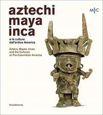 Aztecs, Mayas, Incas and the Cultures of Pre-Columbian America