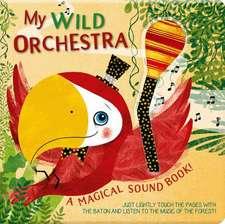 My Wild Orchestra: A Magical Sound Book!