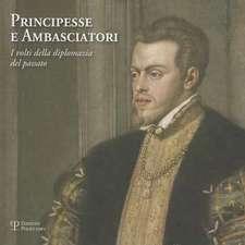 Principesse E Ambasciatori:  I Volti Della Diplomazia del Passato