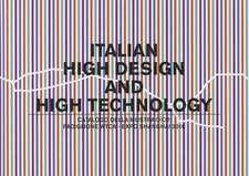 Italian High Design and High Technology:  Catalogo Della Mostra Presso Il Padiglione Wtca Esposizione Shanghai 2010
