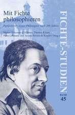 Mit Fichte philosophieren: Perspektiven seiner Philosophie nach 200 Jahren