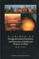 A Primer on Foreign Investment Enterprises and Protection of Intellectual Property in China
