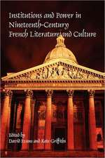Institutions and Power in Nineteenth-Century French Literature and Culture
