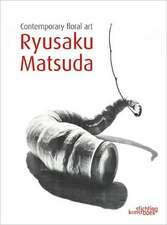 Matsuda, R: Ryusaku Matsuda, Contemporary Floral Art