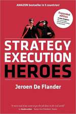Strategy Execution Heroes - Expanded Edition Business Strategy Implementation and Strategic Management Demystified:  A Practical Performance Management