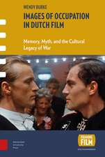 Images of Occupation in Dutch Film: Memory, Myth, and the Cultural Legacy of War