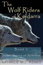 The Wolf Riders of Keldarra: Book 3 South Spires of Achellon