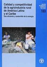 Calidad y Competitividad de La Agroindustria Rural de America Latina y El Caribe:  USO Eficiente y Sostenible de La Energia