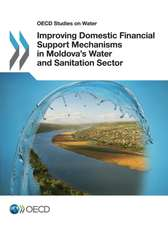 OECD Studies on Water Improving Domestic Financial Support Mechanisms in Moldova's Water and Sanitation Sector