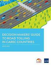 Decision Makers' Guide to Road Tolling in CAREC Countries