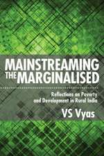 Mainstreaming the Marginalised:  Reflections on Poverty and Development in Rural India