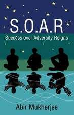 S.O.A.R - Success Over Adversity Reigns!:  Collected Haiku & Haibun