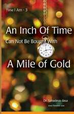 An Inch of Time Can Not Be Bought with a Mile of Gold