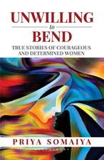 Unwilling to Bend: True Stories of Courageous and Determined Women
