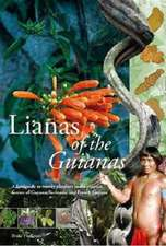 Lianas of the Guianas: A Fieldguide to Woody Climbers in the Tropical Forests of Guyana, Suriname & French Guyana