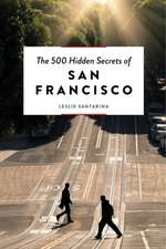 500 Hidden Secrets of San Francisco