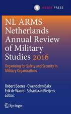 NL ARMS Netherlands Annual Review of Military Studies 2016: Organizing for Safety and Security in Military Organizations