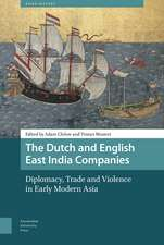 The Dutch and English East India Companies: Diplomacy, Trade and Violence in Early Modern Asia