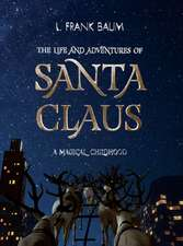 The Life and Adventures of Santa Claus. a Magical Childhood