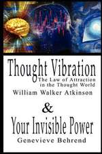 Thought Vibration or the Law of Attraction in the Thought World & Your Invisible Power:  The Special and the General Theory, Second Edition