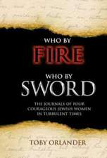 Who by Fire Who by Sword: The Journals of Four Courageous Jewish Women in Turbulent Times