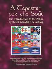 A Tapestry for the Soul: The Introduction to the Zohar by Rabbi Yehudah Lev Ashlag, Explained Using Excerpts Collated from His Other Writings Including Suggestions for Inner Work