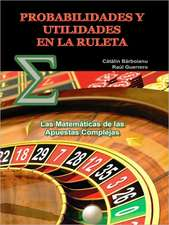 Probabilidades y Utilidades En La Ruleta:  Las Matematicas de Las Apuestas Complejas