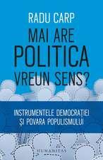 Mai are politica vreun sens?: Instrumentele democrației și povara populismului