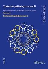 Tratat de psihologia muncii. Aplicaţii practice în organizaţii şi resurse umane