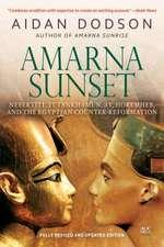 Amarna Sunset: Nefertiti, Tutankhamun, Ay, Horemheb, and the Egyptian Counter-Reformation (Revised Edition)