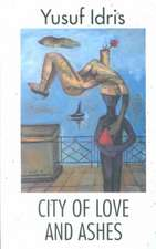 City of Love and Ashes: A Modern Arabic Novel