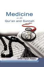 Medicine in the Qur'an and Sunnah. an Intellectual Reappraisal of the Legacy and Future of Islamic Medicine and Its Represent:  Reclaiming Your Original Status