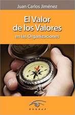 El Valor de Los Valores En Las Organizaciones:  Manual de Supervivencia. Soluciones y Consejos.
