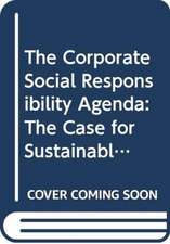 Corporate Social Responsibility Agenda, The: The Case For Sustainable And Responsible Business