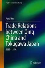 Trade Relations between Qing China and Tokugawa Japan: 1685–1859