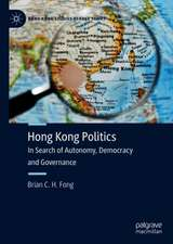 Hong Kong Politics: In Search of Autonomy, Democracy and Governance