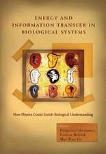 Energy and Information Transfer in Biological Systems:  How Physics Could Enrich Biological Understanding - Proceedings of the International Workshop