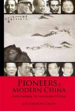Pioneers of Modern China:  Understanding the Inscrutable Chinese