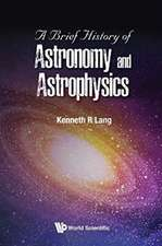 A Brief History of Astronomy and Astrophysics