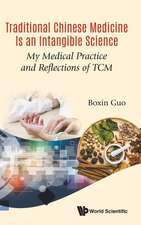 Traditional Chinese Medicine Is An Intangible Science: My Medical Practice And Reflections Of Tcm