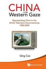 China Under Western Gaze:  Representing China in the British Television Documentaries 1980-2000