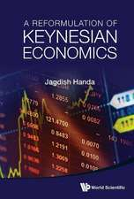 A Reformulation of Keynesian Economics:  New Discoveries and Theories Revisited