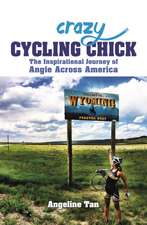 Crazy Cycling Chick: The Inspirational Journey of Angie Across America